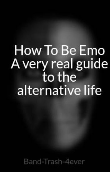 How To Be Emo --- A very real guide to the alternative life