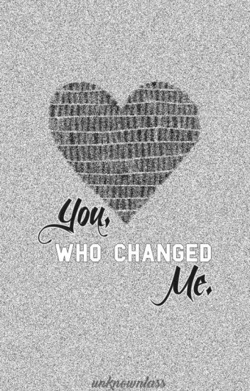 You, Who Changed Me. ↠ C.A.S.I