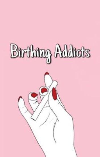 Birthing addicts // muke