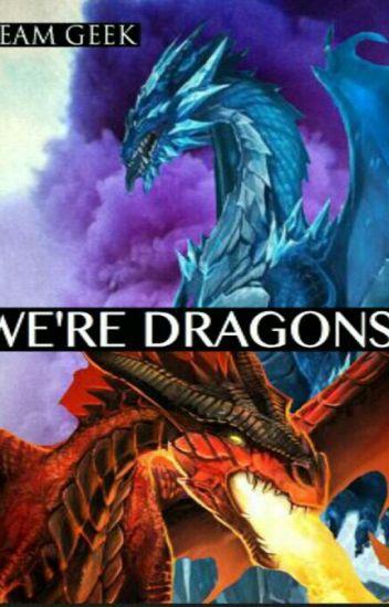 We're Dragons?