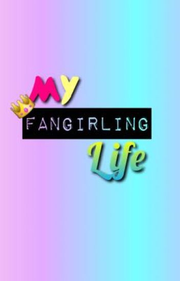 My Fangirling Life