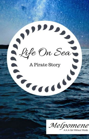 [On Break] Life On Sea ~ A Pirate story