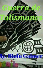 La guerra de talismanes by RioluGaimer
