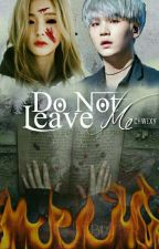 ❝Do Not Leave Me❞ ❧ myg [Revisão] by Chwexy