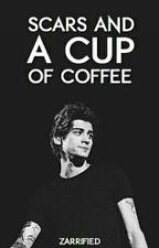 Scars And a Cup of Coffee | Zarry [complete] by Zarrified