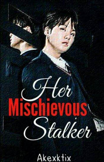 Her Mischievous Stalker