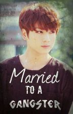 Married A Gangster (BTS Fanfic) (Jung Kook Fanfic) by daiki595