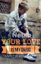 Your love is my Drug by _Nelxb