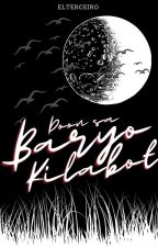 Doon sa Baryo Kilabot (Soon to be self-publish) by Boryoow