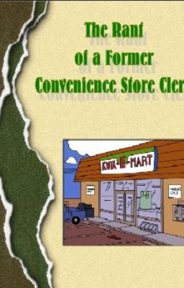 The Rant of a Former Convenience Store Clerk by xxxCandyCane16xxx