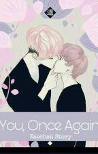 YOU, ONCE AGAIN [SEQUEL YIOST NEUDR] by BulatnyaSehun