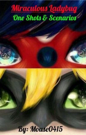 Miraculous Ladybug One Shots & Scenarios - I Will Never