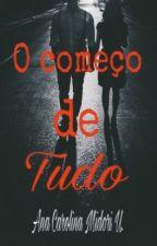 Conto - O começo de tudo  by AnaCarolinaMidori