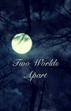 Two Worlds Apart by julaynelee01