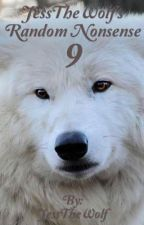 JessTheWolf's Random Nonsense 9 (Completed) by JessTheWolf