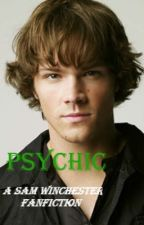 Psychic (Supernatural and Sam Winchester Fanfiction) by CamoCreates