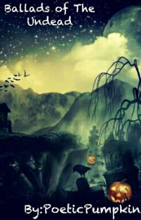 Ballads of The Undead by PoeticPumpkin