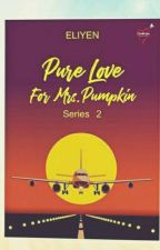 Pure Love for Mrs. Pumpkin •TAMAT• by EliyNorma