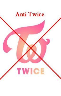 Đọc truyện [Anti Twice] Anti OẲN