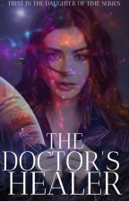 the Doctor's healer (1st in Daughter of Time Series) by padme37221