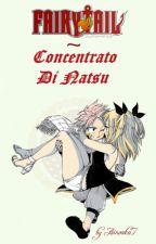 Fairy Tail ~ Concentrato Di Natsu by Ainoaka7
