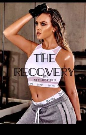 The Recovery    |   Jerrie Story  by xJerrieGirl