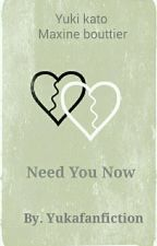 Need You Now (cerpen) by YuKaFanFiction