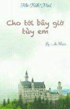 Cho Tới Bây Giờ Tùy Em by Naby298