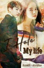 |15+| I hate my life [✔] by songjihyo_bae