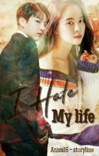 |15+| I hate my life  by Anisa16-