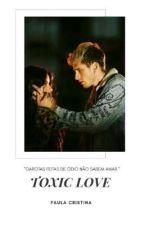 Toxic Love by paulacristina15