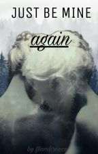 Just be mine again || lesbians ZAKOŃCZONE by flambreeze