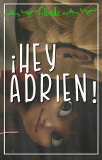 ¡Hey Adrien! {ML} {Liladrien} by -Abeille-