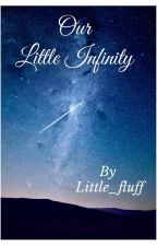 ∆Our Little Infinity∆ by Little_fluff