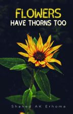 Flowers Have Thorns Too by Shahed_AK_Erhoma