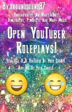Open YouTuber Roleplays! by aroundsound87