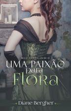 Uma Paixão para Flora - Série Belle Époque, Livro 2 by Diane_Bergher