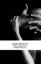 Her Beast (One-Shots) by AdultWriters