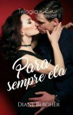 Para sempre ela - Série Epifanias de Amor  - Livro 2.5 by Diane_Bergher