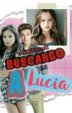 Buscando a Lucia ( CDQN 2) (PAUSADA TEMPORALMENTE) by XxMary0330xX