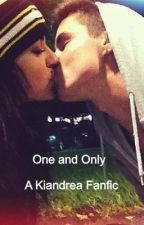 One and Only (A Kiandrea Fanfic) by lawleycuddles