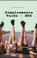 Simplismente Vocês- Bts / Livro 2 by IludidasEnt