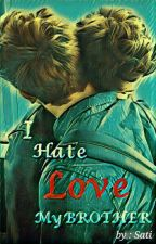 I hate/love my brother (Completed) by sati_larryistop