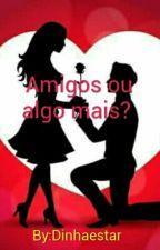 Amigos Ou Algo mais?  by Dinhaestar