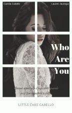 Who Are You? by LittleCakeCabello