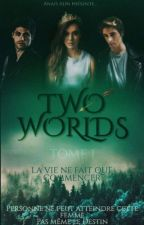 Two Worlds [T1]- La vie ne fait que commencer {CORRECTION} by anaisadn18