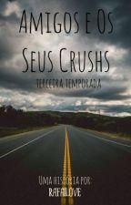 Amigos E Os Seus Crush (III) by rafailove