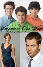 Welcome To Our World~ Part 2 of Alexis' Jonas Series by anikole