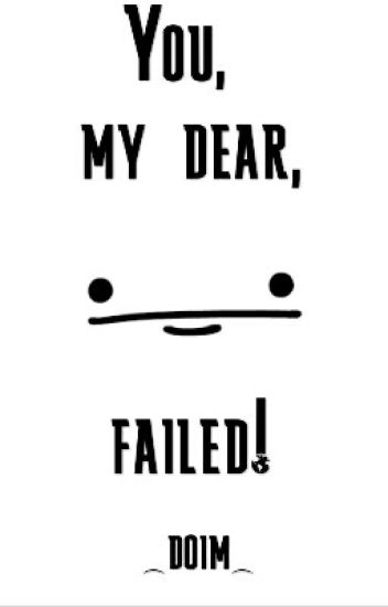 You, my dear, failed! #33 in Zufällig