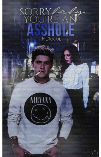 Sorry Baby, You're An Asshole  || n.h